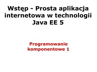 Wst ę p - Prosta aplikacja internetowa w technologii Java EE 5