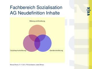 Fachbereich Sozialisation AG Neudefinition Inhalte
