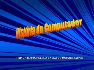 Prof� Dr� MARIA HELENA BAENA DE MORAES LOPES