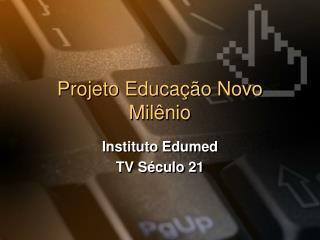 Projeto Educação Novo Milênio