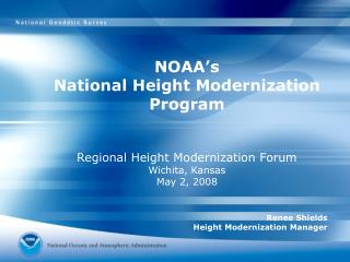 NOAA's  National Height Modernization Program Regional Height Modernization Forum Wichita, Kansas