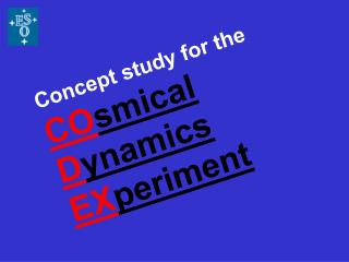 Concept study for the CO smical D ynamics  EX periment