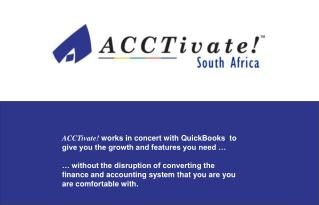 ACCTivate works in concert with QuickBooks  to give you the growth and features you need       without the disruption of