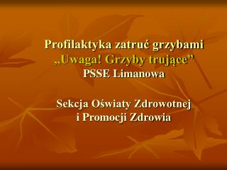 """Profilaktyka zatruć grzybami """"Uwaga! Grzyby trujące"""" PSSE Limanowa"""