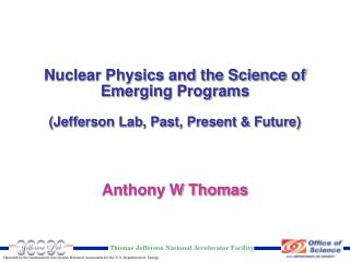 Nuclear Physics and the Science of Emerging Programs (Jefferson Lab, Past, Present & Future)