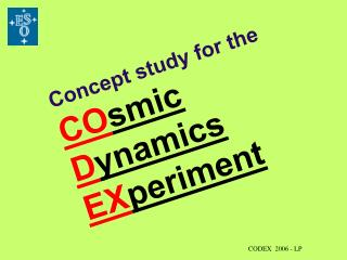Concept study for the CO smic D ynamics  EX periment