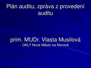 Plán auditu, zpráva z provedení auditu prim. MUDr. Vlasta Musilová OKLT Nové Město na Moravě