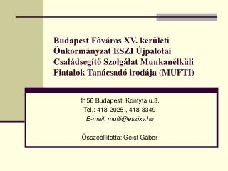 1156 Budapest, Kontyfa u.3.  Tel.: 418-2025 , 418-3349  E-mail: mufti@eszixv.hu