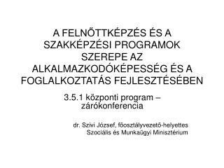 3.5.1 központi program – zárókonferencia dr. Szivi József, főosztályvezető-helyettes