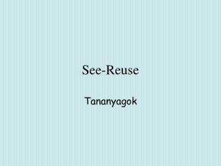 See-Reuse