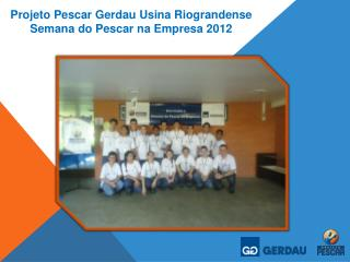 Projeto Pescar Gerdau Usina Riograndense Semana do Pescar na Empresa 2012