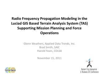 Glenn Weathers, Applied Data Trends, Inc. Brad Smith, SAIC Harold Fears, COLSA November 15, 2011