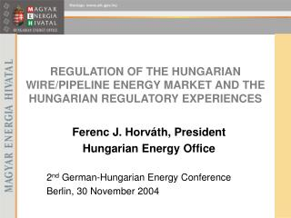 REGULATION OF THE HUNGARIAN WIRE/PIPELINE ENERGY MARKET AND THE HUNGARIAN REGULATORY EXPERIENCES