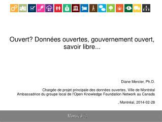 Ouvert? Données ouvertes, gouvernement ouvert, savoir libre... Diane Mercier, Ph.D.