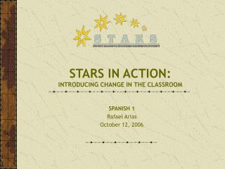 STARS IN ACTION: INTRODUCING CHANGE IN THE CLASSROOM