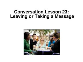 Conversation Lesson 23:   Leaving or Taking a Message