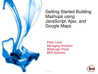 Getting Started Building Mashups using JavaScript, Ajax, and Google Maps
