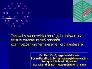 Dr. Fleit Ernő, egyetemi docens Pőcze Katalin, tudományos segédmunkatárs Budapesti Műszaki Egyetem