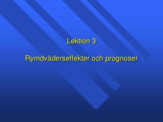 Lektion 3 Rymdväderseffekter och prognoser