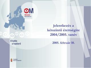 J elentkezés a  kétszintű érettségire  2004/2005. tanév 2005. február 10.