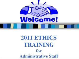 2011 ETHICS TRAINING for  Administrative Staff