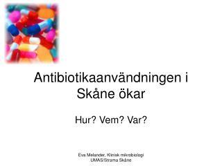 Antibiotikaanvändningen i Skåne ökar