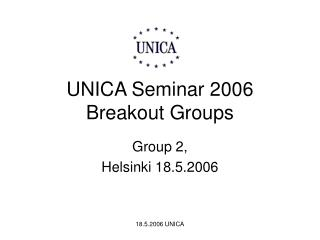 UNICA Seminar 2006 Breakout Groups