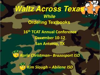 16th TCAT Annual Conference December 10-12 San Antonio, TX  Karla Christman  Brazosport ISD  Kim Slough   Abilene ISD