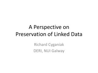 A Perspective on  Preservation of Linked Data
