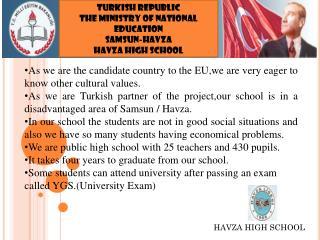 TURKISH REPUBLIC  THE MINISTRY OF NATIONAL EDUCATION SAMSUN-HAVZA HAVZA HIGH SCHOOL
