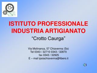"ISTITUTO PROFESSIONALE INDUSTRIA ARTIGIANATO ""Crotto Caurga"""
