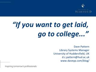 """""""If you want to get laid, go to college..."""""""