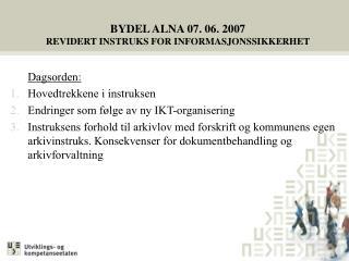 BYDEL ALNA 07. 06. 2007  REVIDERT INSTRUKS FOR INFORMASJONSSIKKERHET