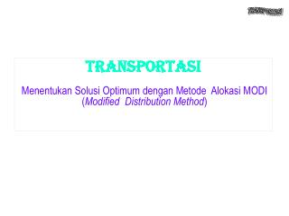 TRANSPORTASI M enentukan Solusi Optimum dengan M etode   Alokasi MODI
