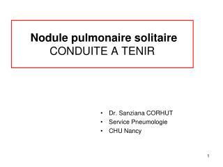 Nodule pulmonaire solitaire CONDUITE A TENIR