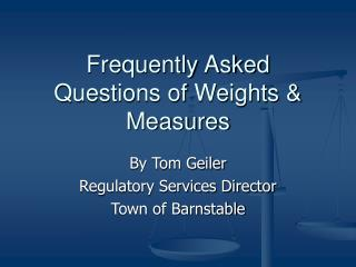 Frequently Asked Questions of Weights & Measures