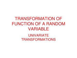 TRANSFORMATION OF FUNCTION OF A RANDOM VARIABLE