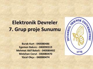 Elektronik Devreler 7. Grup proje Sunumu