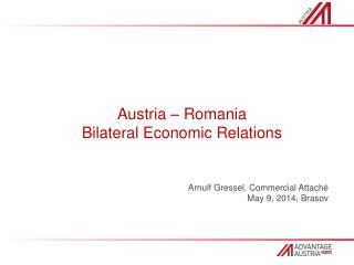 Austria –  Romania  Bilateral  Economic  Relations Arnulf Gressel,  Commercial  Attaché
