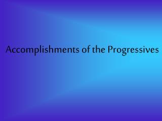 Accomplishments of the Progressives