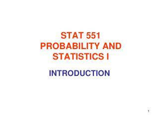 STAT 551 PROBABILITY AND STATISTICS I