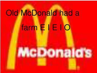 Old McDonald had a         farm E I E I O