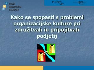 Kako se spopasti s problemi organizacijske kulture pri zdru�itvah in pripojitvah podjetij
