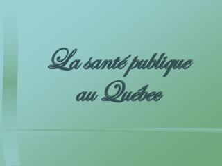 La santé publique  au Québec