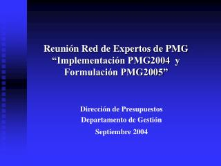 Reuni�n Red de Expertos de PMG �Implementaci�n PMG2004  y  Formulaci�n PMG2005�