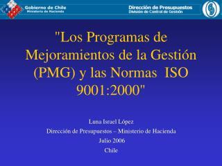 """""""Los Programas de Mejoramientos de la Gestión (PMG) y las Normas  ISO 9001:2000"""""""
