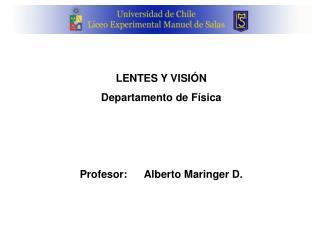 LENTES Y VISIÓN Departamento de Física Profesor:Alberto Maringer D.