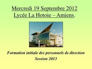 Mercredi 19 Septembre 2012 Lycée La Hotoie – Amiens .