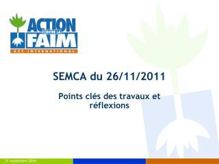 SEMCA du 26/11/2011 Points clés des travaux et réflexions