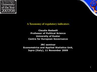 A Taxonomy of regulatory indicators  Claudio Radaelli Professor of Political Science